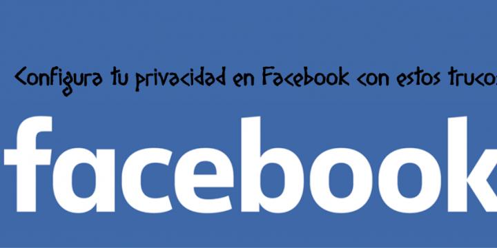 Configura tu privacidad en Facebook con estos trucos