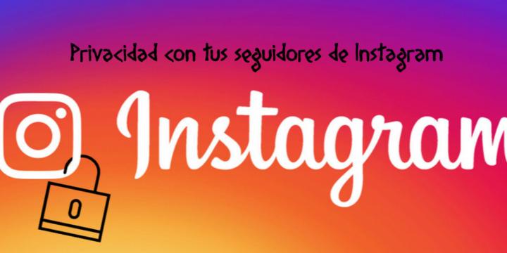 Privacidad con tus seguidores de Instagram