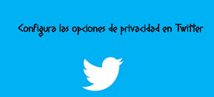 Configura las opciones de privacidad en Twitter